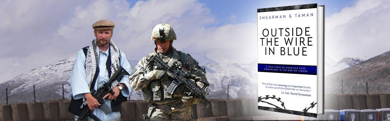 Outside The Wire In Blue The Untold True Story Of American Cops Downrange In The War On Terror